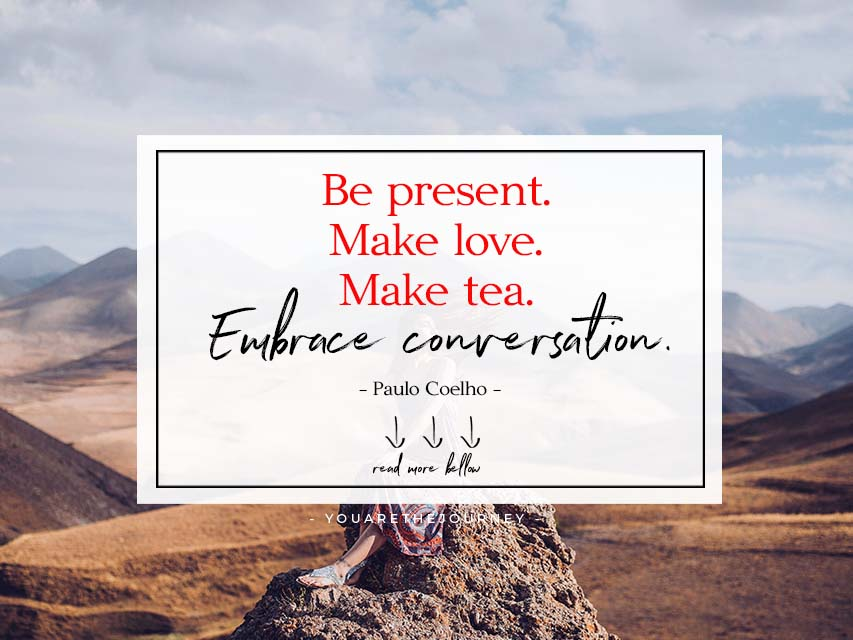 Be present. Make love. Make tea. youarethejoruney inspirationsblog reiseblog